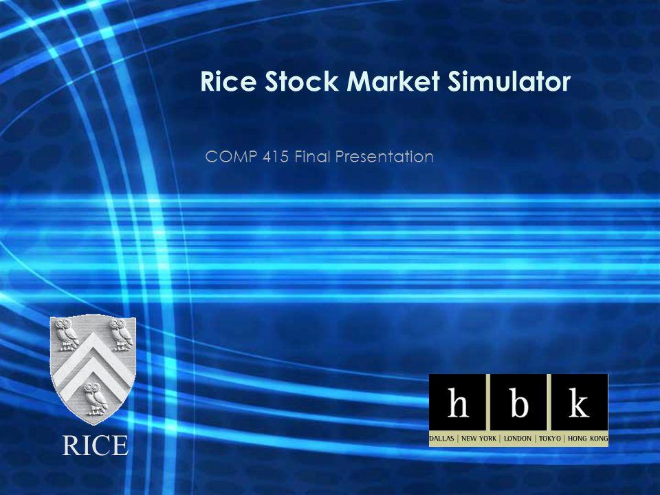 Rice Stock Market Simulator COMP 415 Final Presentation RICE