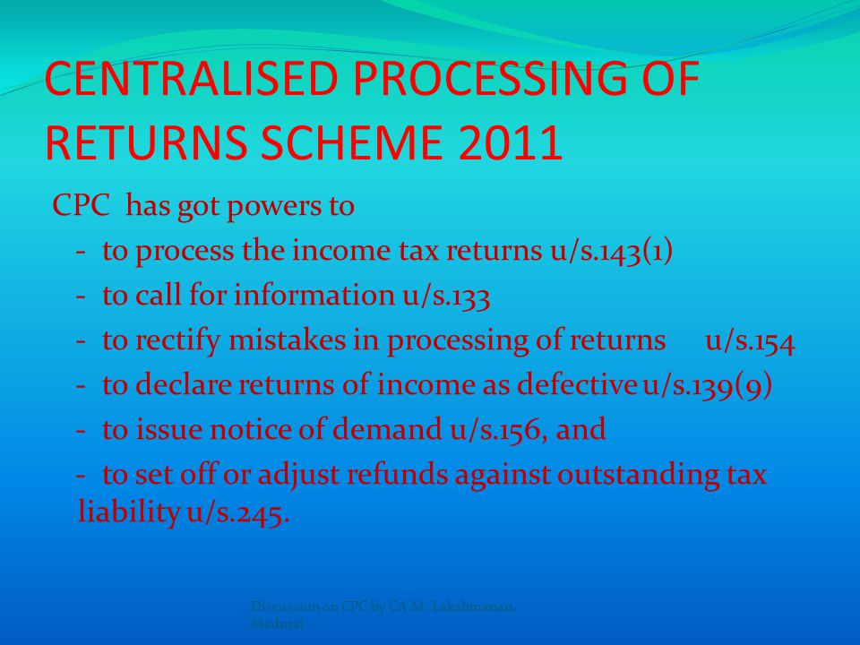 CENTRALISED PROCESSING OF RETURNS SCHEME 2011 Infosys is the Technology Partner for 5 years from Feb 2009 CPC enjoys concurrent jurisdiction of all th