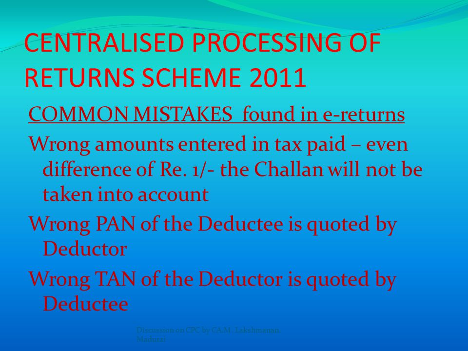 CENTRALISED PROCESSING OF RETURNS SCHEME 2011 COMMON MISTAKES found in e-returns Mismatch between TDS claimed and Form 26AS, Wrong CIN of Challan Mist