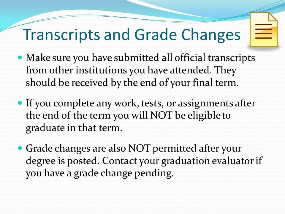 Transcripts and Grade Changes Make sure you have submitted all official transcripts from other institutions you have attended.