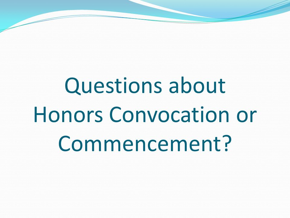 Questions about Honors Convocation or Commencement?
