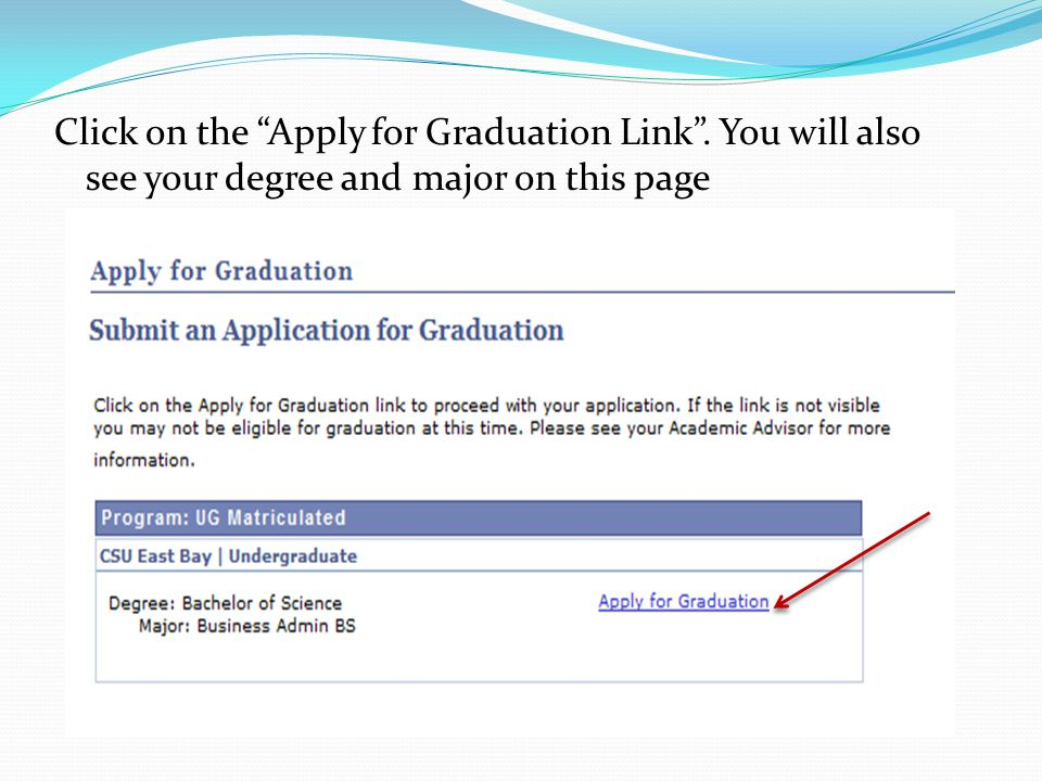 Click on the Apply for Graduation Link. You will also see your degree and major on this page
