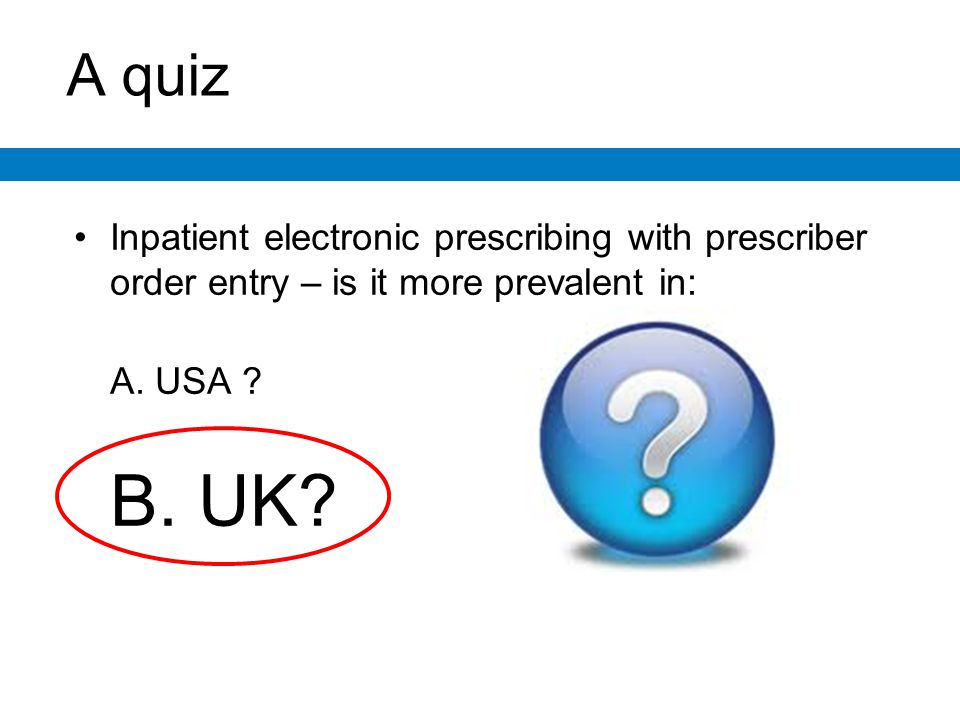 A quiz Inpatient electronic prescribing with prescriber order entry – is it more prevalent in: A.