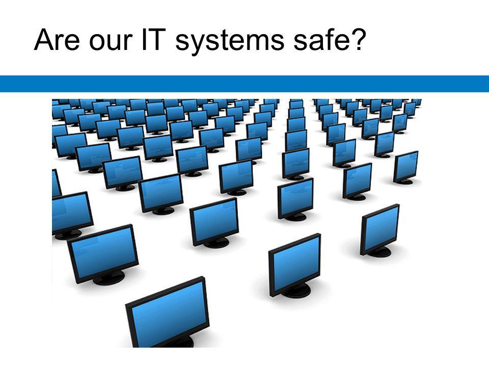 Are our IT systems safe