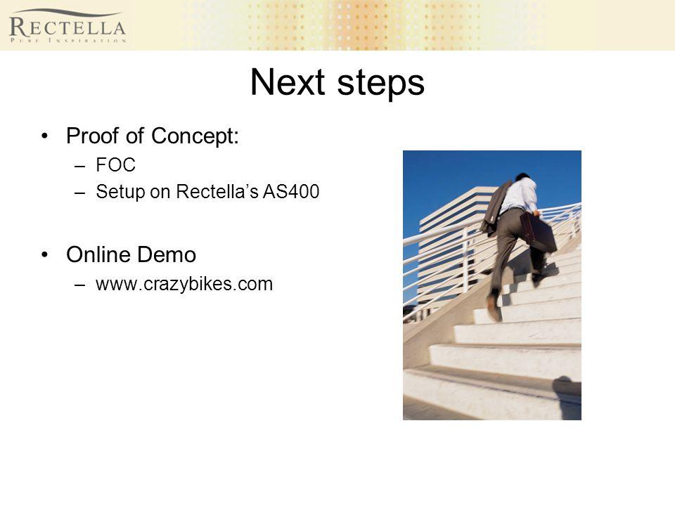 Next steps Proof of Concept: –FOC –Setup on Rectellas AS400 Online Demo –www.crazybikes.com
