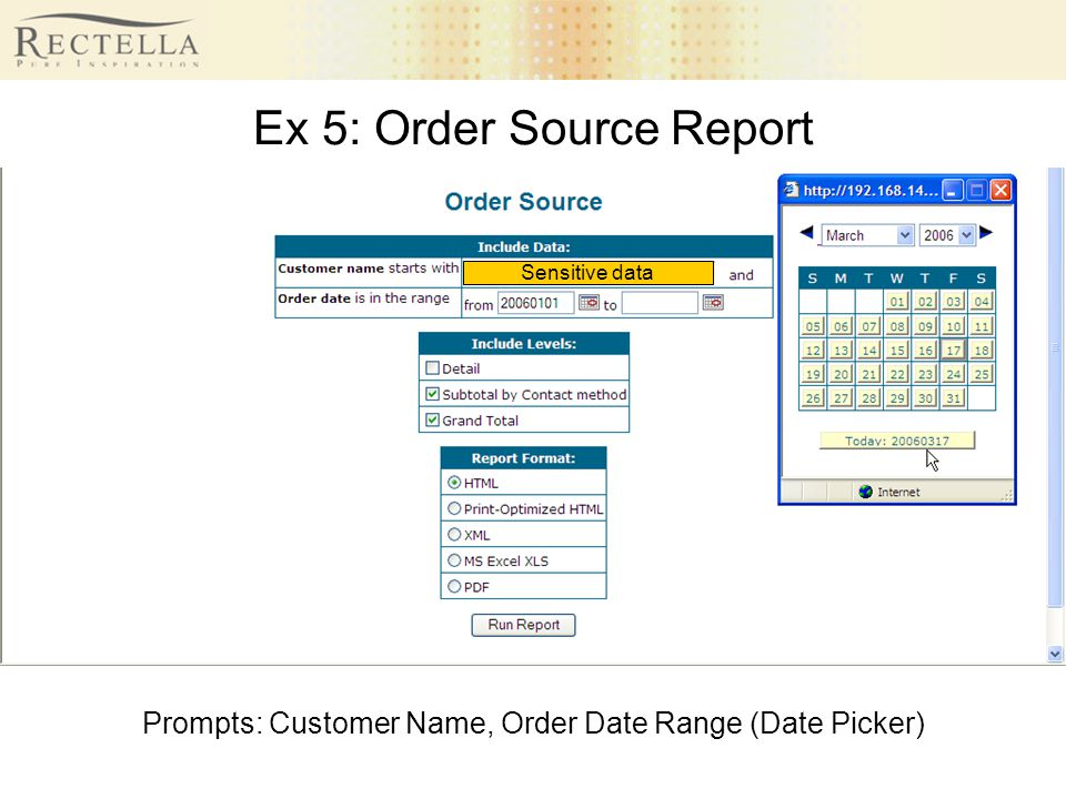 Ex 5: Order Source Report Prompts: Customer Name, Order Date Range (Date Picker) Sensitive data