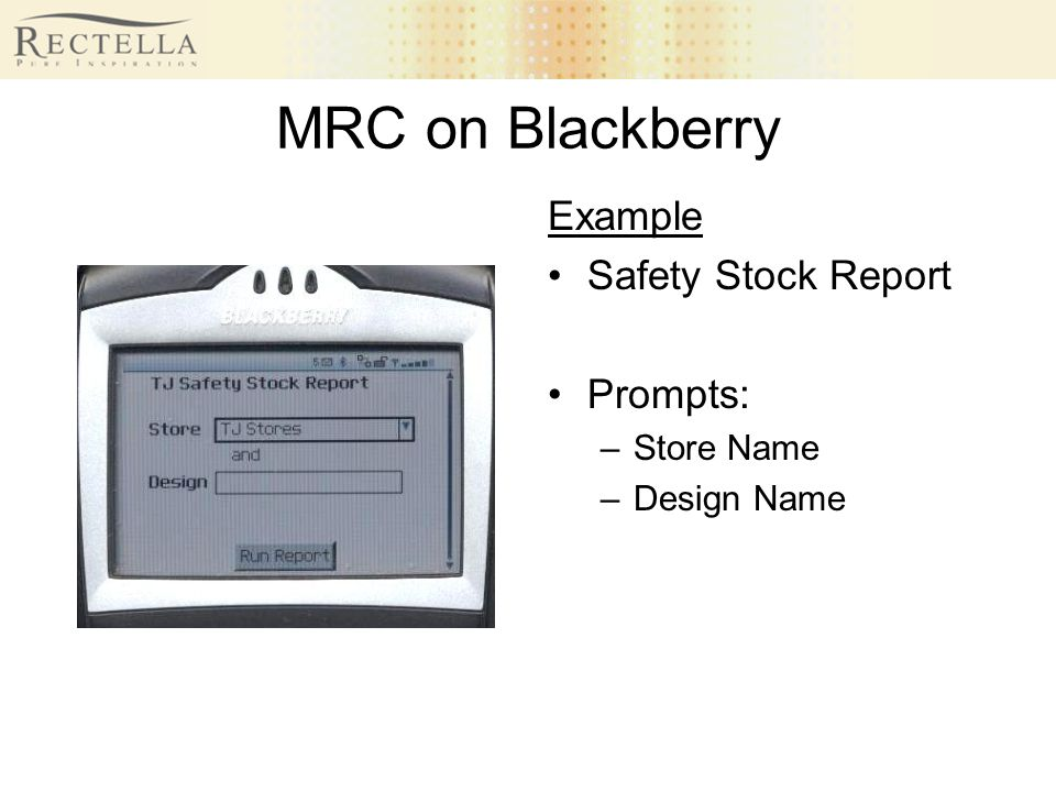 MRC on Blackberry Example Safety Stock Report Prompts: –Store Name –Design Name