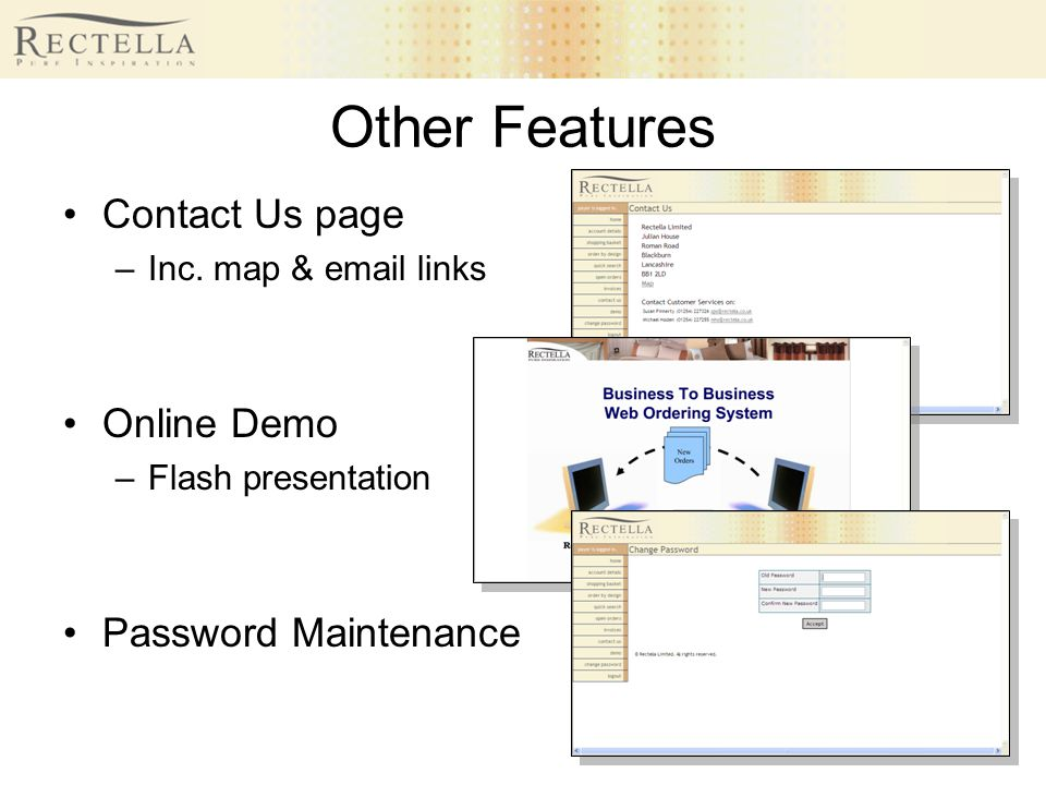 Other Features Contact Us page –Inc. map & email links Online Demo –Flash presentation Password Maintenance