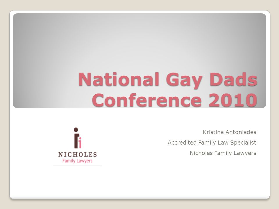 National Gay Dads Conference 2010 Kristina Antoniades Accredited Family Law Specialist Nicholes Family Lawyers