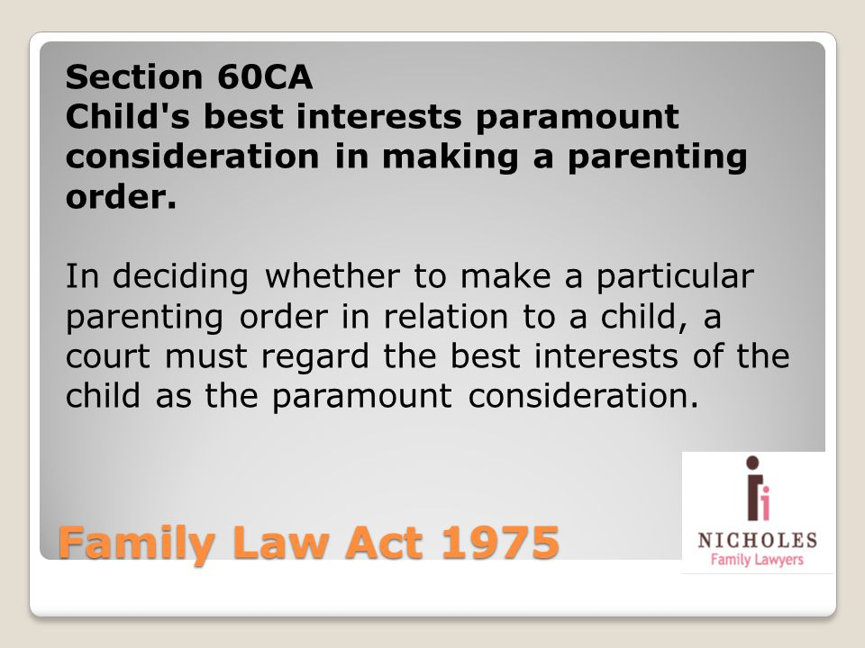 Family Law Act 1975 Section 60CA Child's best interests paramount consideration in making a parenting order. In deciding whether to make a particular