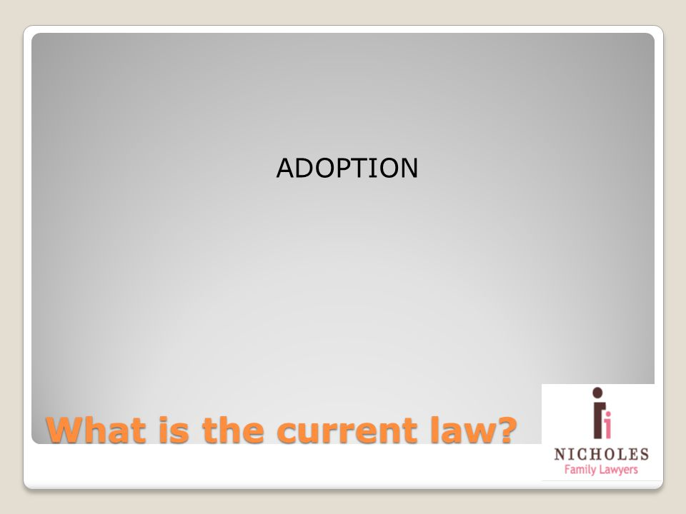 What is the current law? ADOPTION