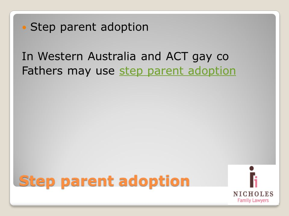 Step parent adoption In Western Australia and ACT gay co Fathers may use step parent adoptionstep parent adoption