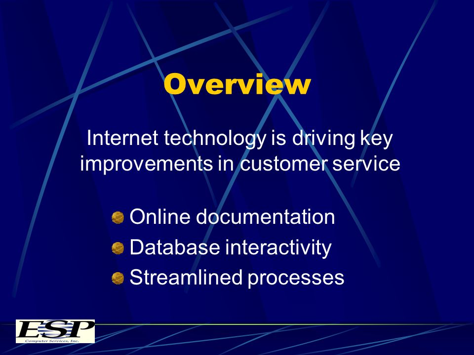 Overview Internet technology is driving key improvements in customer service Online documentation Database interactivity Streamlined processes