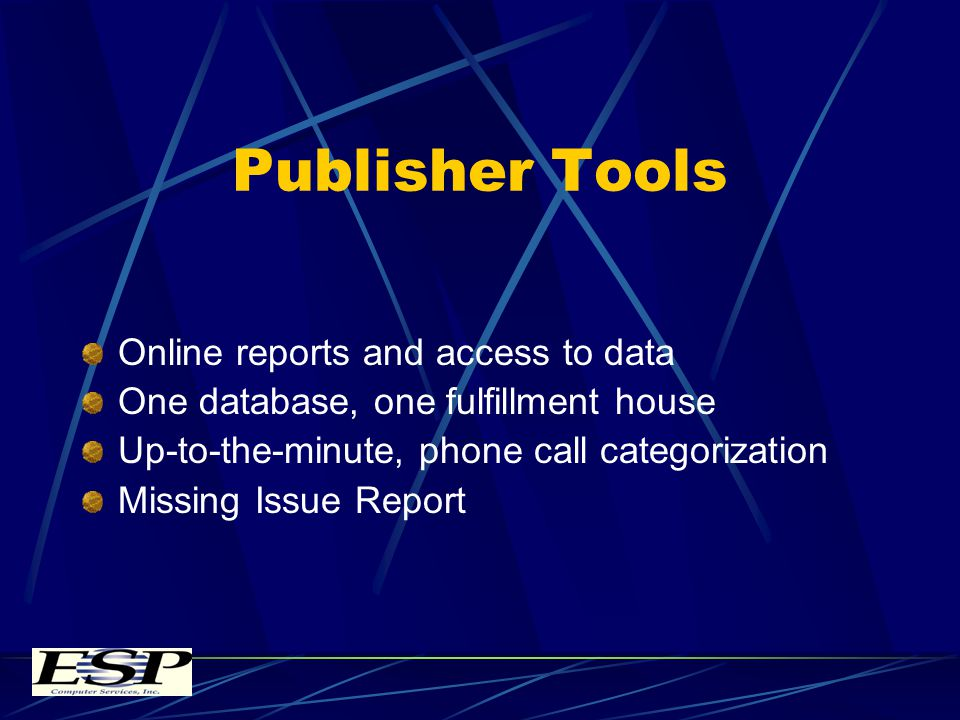Publisher Tools Online reports and access to data One database, one fulfillment house Up-to-the-minute, phone call categorization Missing Issue Report
