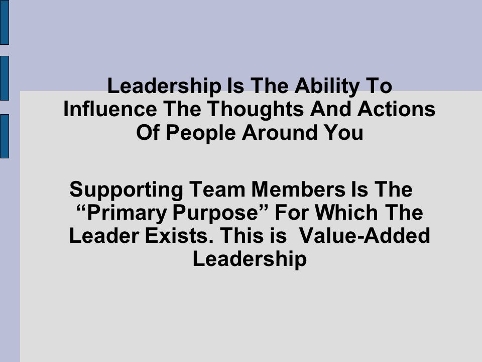 Leadership Is The Ability To Influence The Thoughts And Actions Of People Around You Supporting Team Members Is The Primary Purpose For Which The Lead