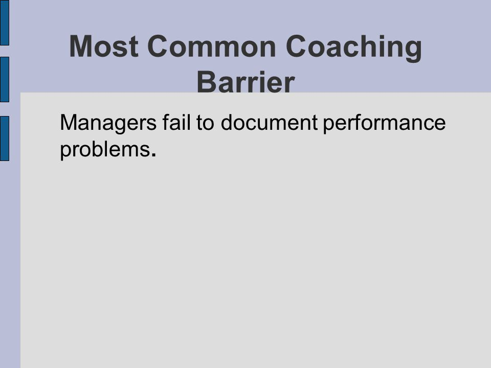 Most Common Coaching Barrier Managers fail to document performance problems.