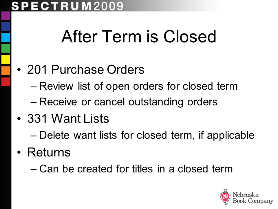 After Term is Closed 201 Purchase Orders –Review list of open orders for closed term –Receive or cancel outstanding orders 331 Want Lists –Delete want