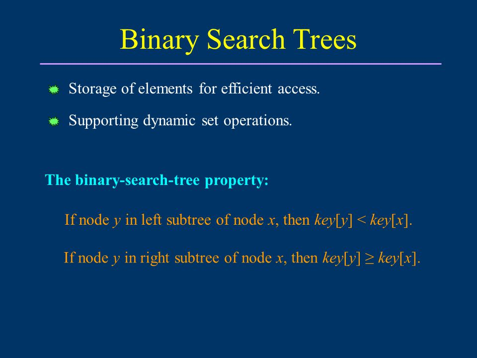 Binary Search Trees Storage of elements for efficient access.