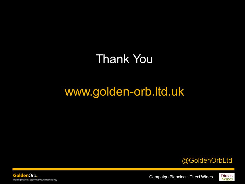 Campaign Planning – Direct Wines Thank You www.golden-orb.ltd.uk @GoldenOrbLtd