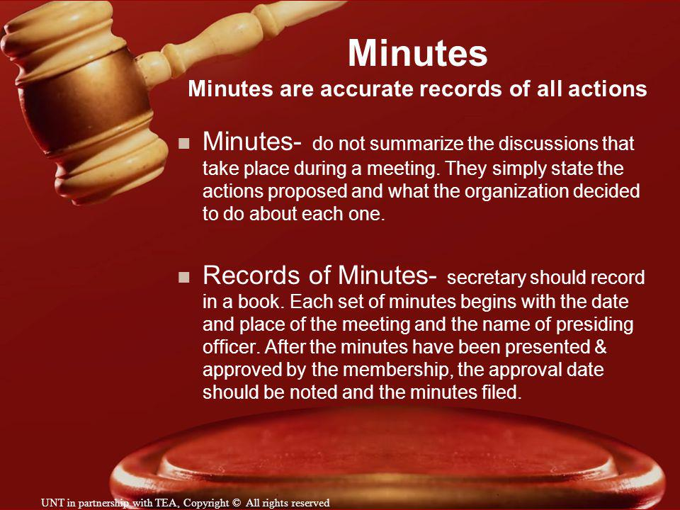 Minutes Minutes are accurate records of all actions n Minutes- do not summarize the discussions that take place during a meeting. They simply state th