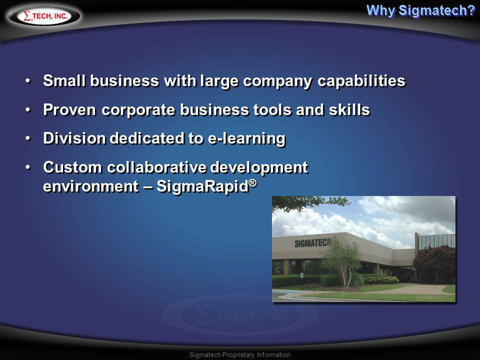 Sigmatech Proprietary Information Why Sigmatech? Small business with large company capabilities Proven corporate business tools and skills Division de