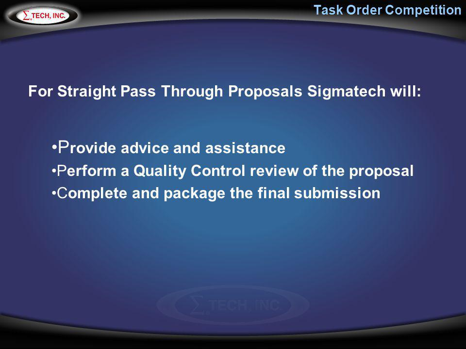 Task Order Competition For Straight Pass Through Proposals Sigmatech will: P rovide advice and assistance Perform a Quality Control review of the prop
