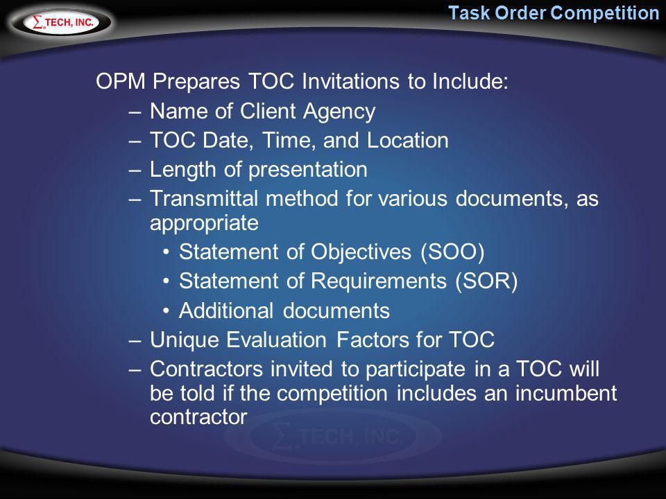 Task Order Competition OPM Prepares TOC Invitations to Include: –Name of Client Agency –TOC Date, Time, and Location –Length of presentation –Transmit