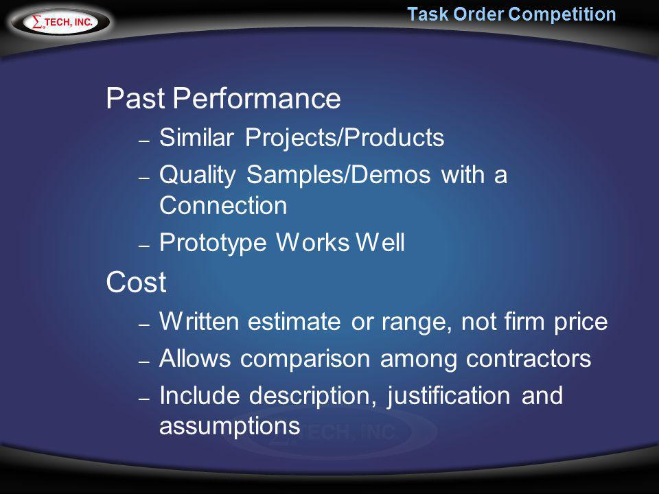 Task Order Competition Past Performance – Similar Projects/Products – Quality Samples/Demos with a Connection – Prototype Works Well Cost – Written es