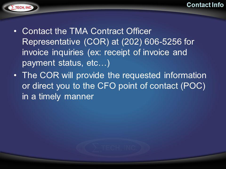 Contact Info Contact the TMA Contract Officer Representative (COR) at (202) 606-5256 for invoice inquiries (ex: receipt of invoice and payment status,