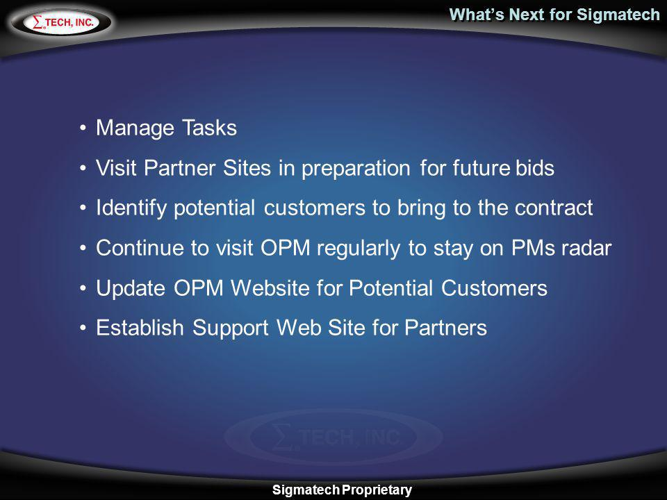 Sigmatech Proprietary Whats Next for Sigmatech Manage Tasks Visit Partner Sites in preparation for future bids Identify potential customers to bring t