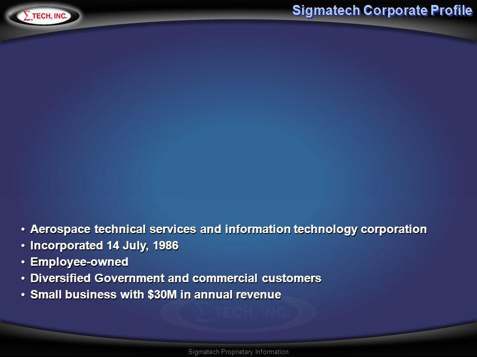 Sigmatech Proprietary Information Aerospace technical services and information technology corporation Incorporated 14 July, 1986 Employee-owned Divers