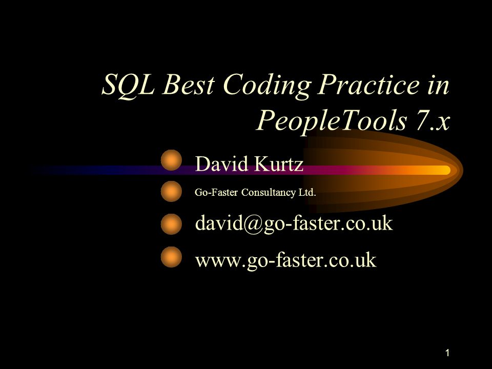 1 SQL Best Coding Practice in PeopleTools 7.x David Kurtz Go-Faster Consultancy Ltd. david@go-faster.co.uk www.go-faster.co.uk