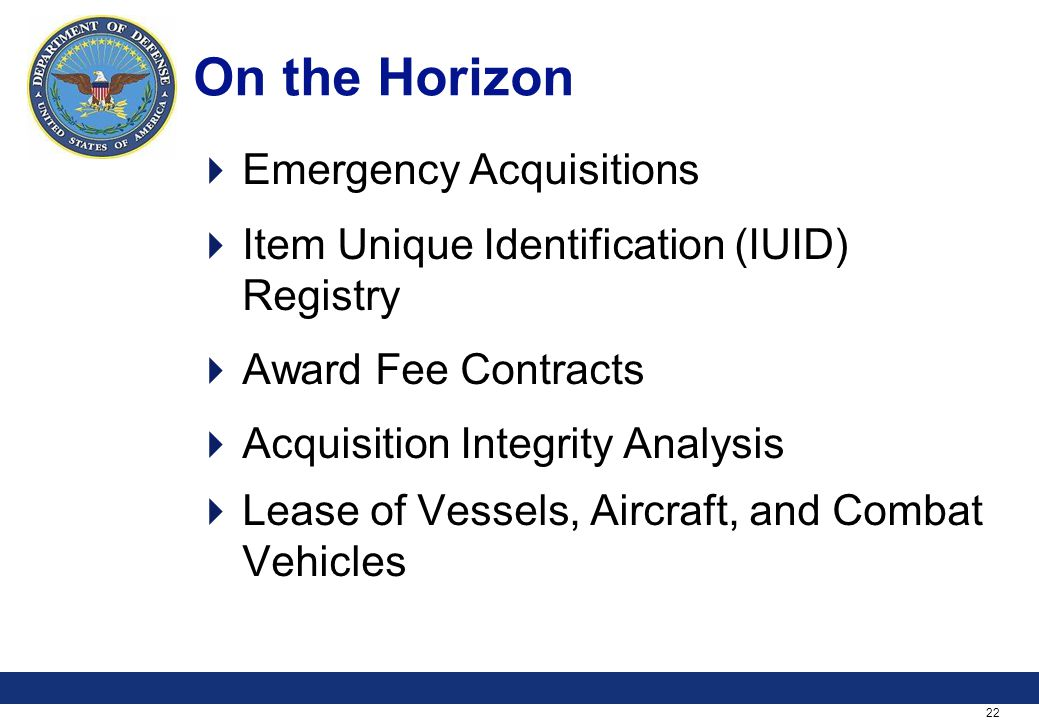 22 On the Horizon Emergency Acquisitions Item Unique Identification (IUID) Registry Award Fee Contracts Acquisition Integrity Analysis Lease of Vessels, Aircraft, and Combat Vehicles