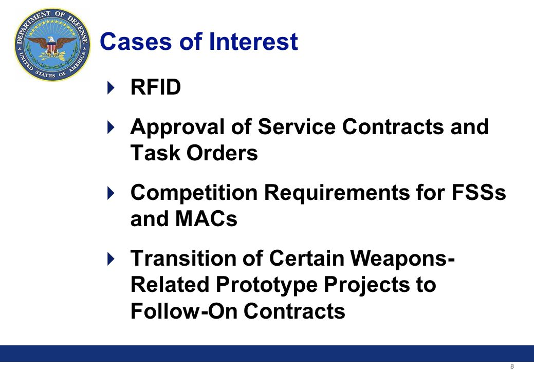 8 Cases of Interest RFID Approval of Service Contracts and Task Orders Competition Requirements for FSSs and MACs Transition of Certain Weapons- Relat