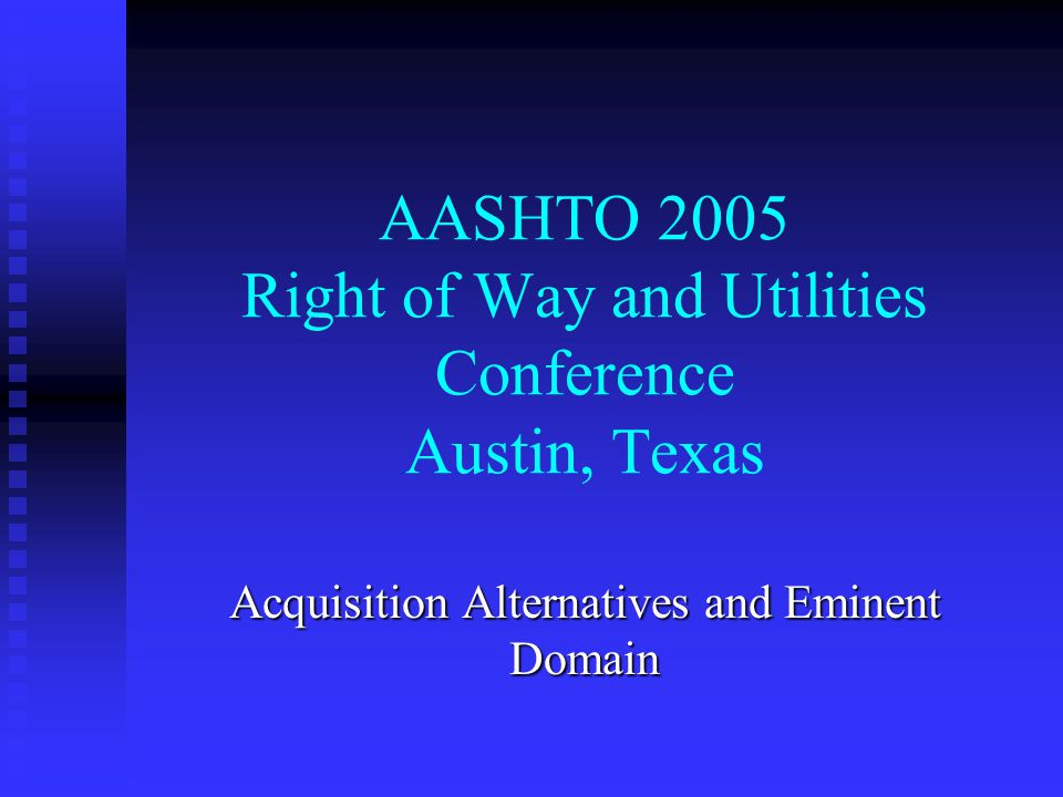 Arkansas State Highway and Transportation Department Acquisition Alternatives And Eminent Domain AASHTO 2005 Right of Way And Utilities Conference Presented by Perry Johnston