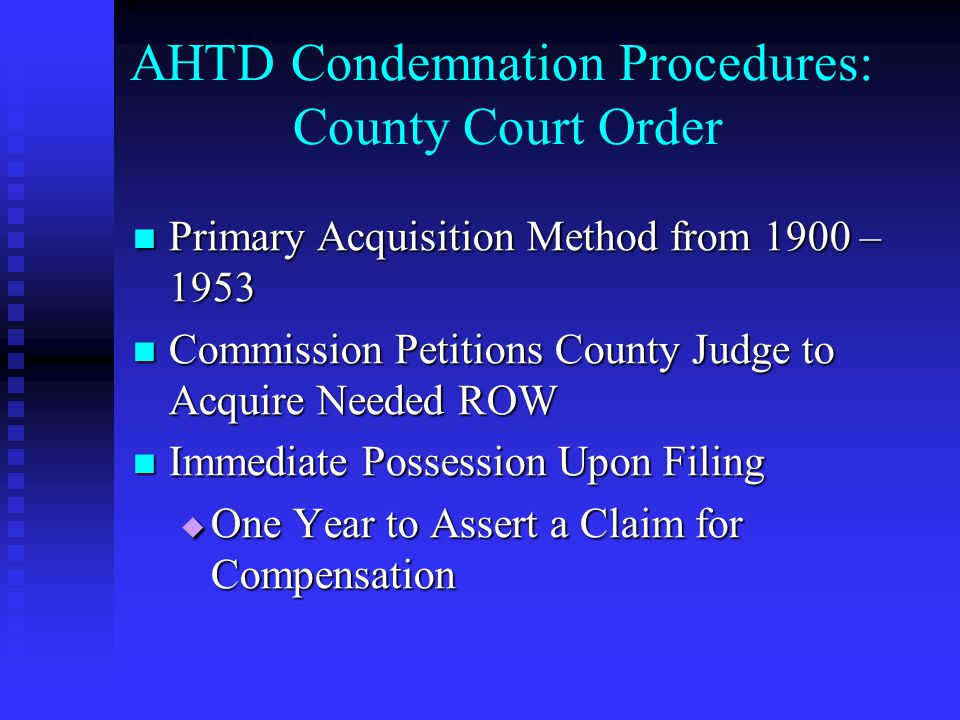 AHTD Condemnation Procedures: County Court Order Primary Acquisition Method from 1900 – 1953 Primary Acquisition Method from 1900 – 1953 Commission Pe