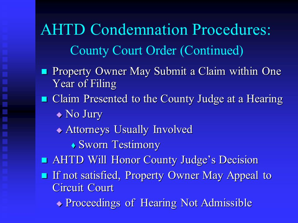 AHTD Condemnation Procedures: County Court Order (Continued) Property Owner May Submit a Claim within One Year of Filing Property Owner May Submit a C