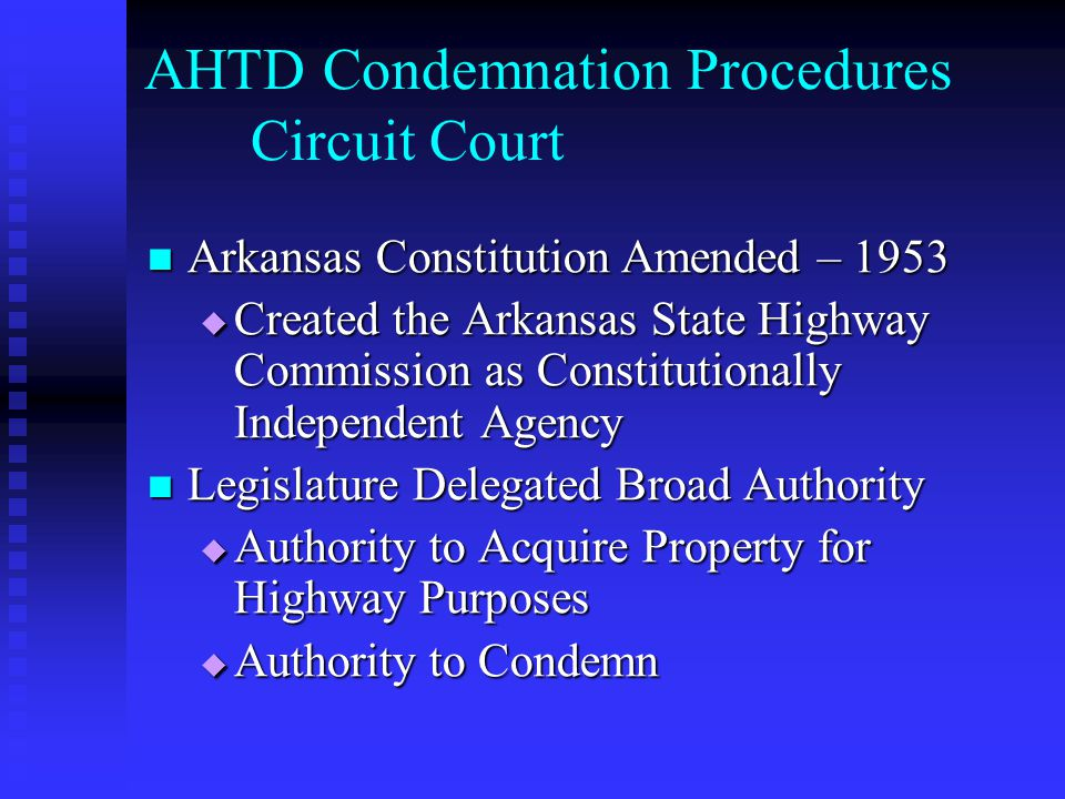 AHTD Condemnation Procedures Circuit Court Arkansas Constitution Amended – 1953 Arkansas Constitution Amended – 1953 Created the Arkansas State Highwa