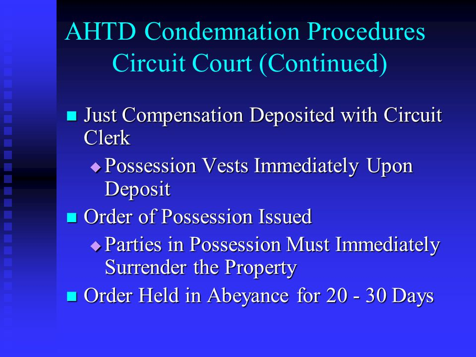 AHTD Condemnation Procedures Circuit Court (Continued) Just Compensation Deposited with Circuit Clerk Just Compensation Deposited with Circuit Clerk P