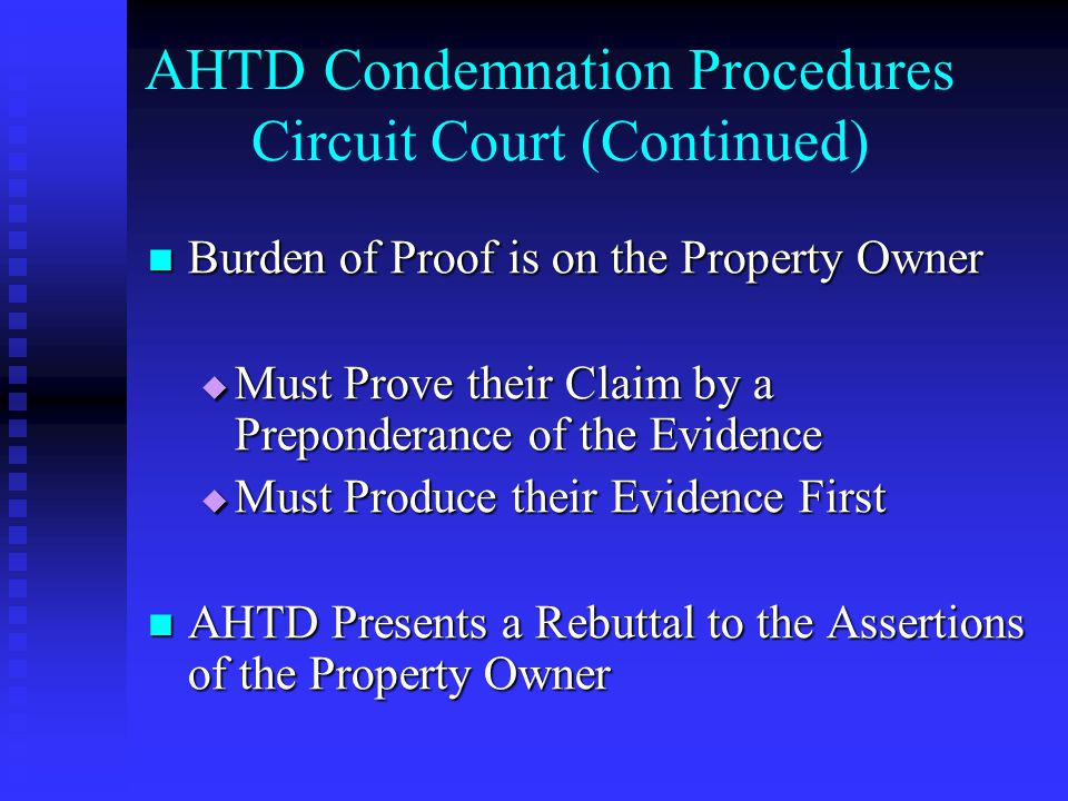 AHTD Condemnation Procedures Circuit Court (Continued) Burden of Proof is on the Property Owner Burden of Proof is on the Property Owner Must Prove th