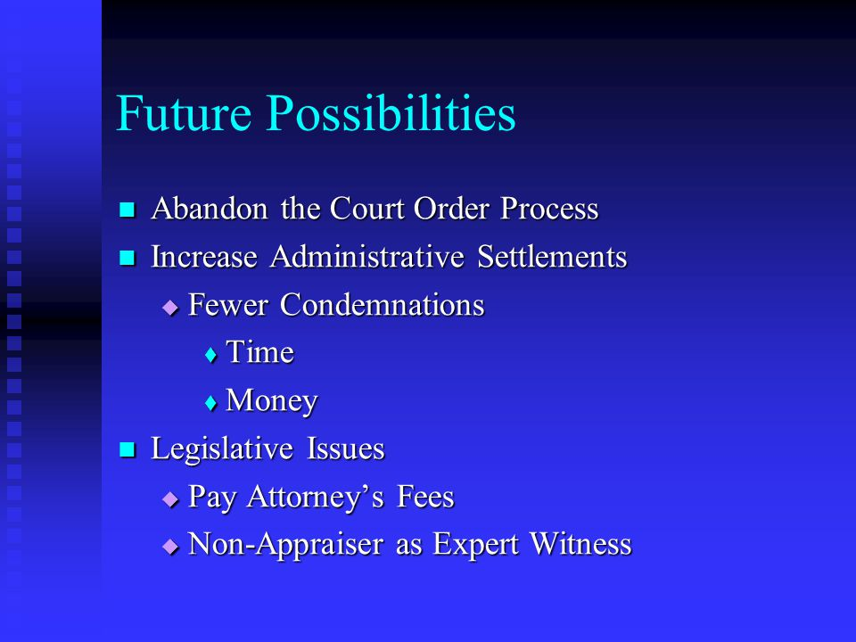 Future Possibilities Abandon the Court Order Process Abandon the Court Order Process Increase Administrative Settlements Increase Administrative Settl