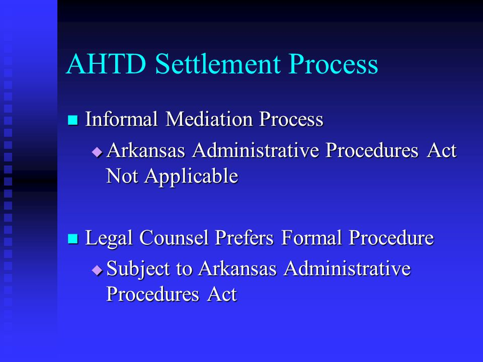 AHTD Settlement Process: Uncomplicated Acquisitions Appeal Letter – From Property Owner to ROW Division Head Appeal Letter – From Property Owner to ROW Division Head Outlines Settlement Proposal Outlines Settlement Proposal Presents Additional Information Presents Additional Information Meeting with AHTD Personnel Meeting with AHTD Personnel Appraisal Appraisal Acquisition Acquisition Roadway Design Roadway Design Legal Legal