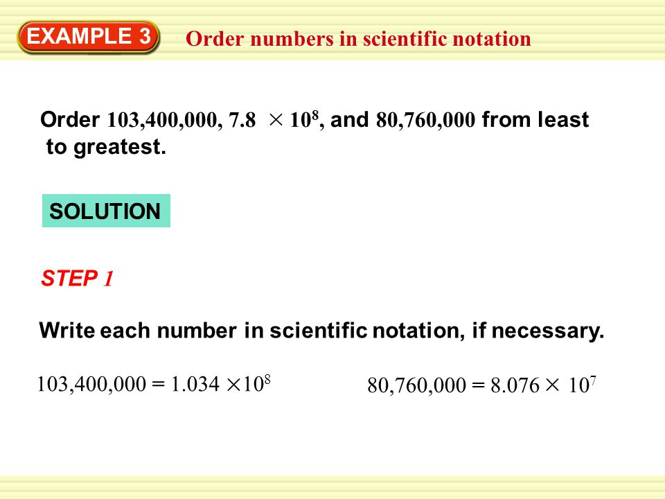 Order numbers in scientific notation EXAMPLE 3 SOLUTION STEP 1 Write each number in scientific notation, if necessary.