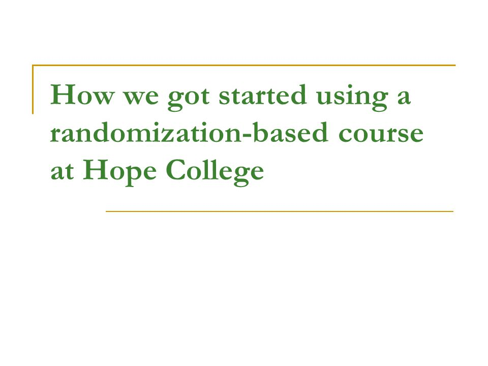 How we got started using a randomization-based course at Hope College