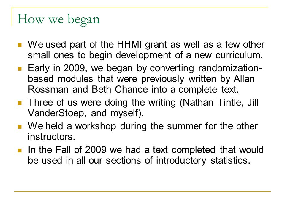 How we began We used part of the HHMI grant as well as a few other small ones to begin development of a new curriculum.