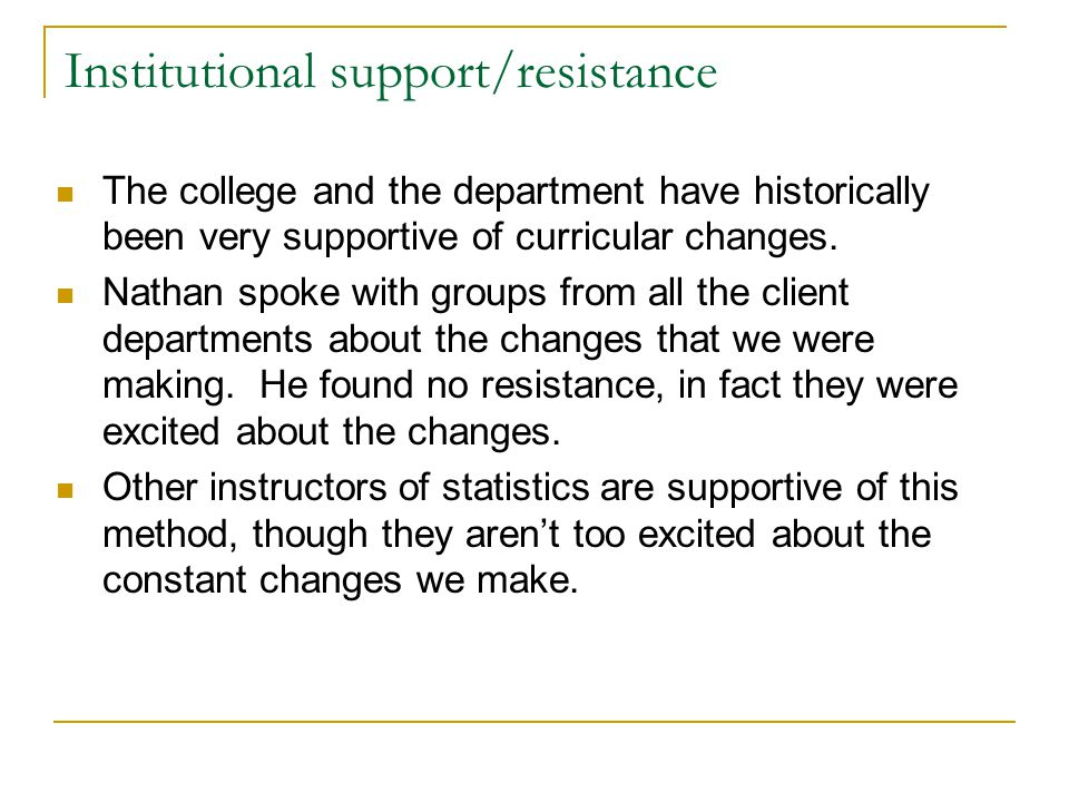 Institutional support/resistance The college and the department have historically been very supportive of curricular changes.