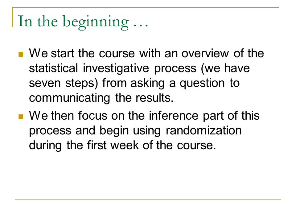 In the beginning … We start the course with an overview of the statistical investigative process (we have seven steps) from asking a question to commu