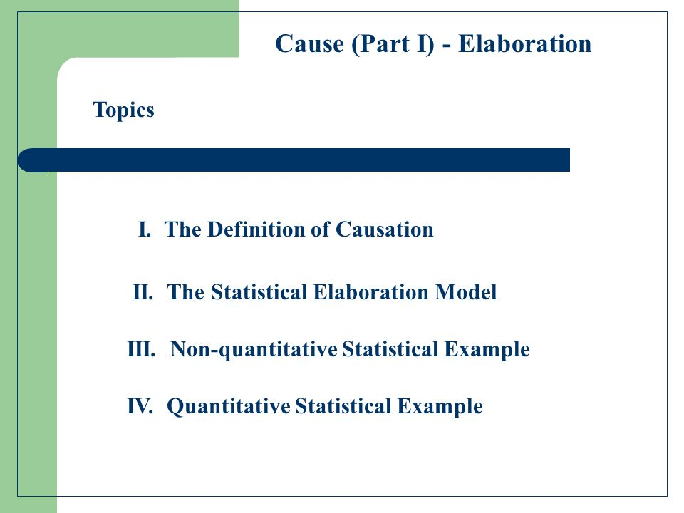 I. The Definition of Causation Cause (Part I) - Elaboration II. The Statistical Elaboration Model III. Non-quantitative Statistical Example IV. Quanti