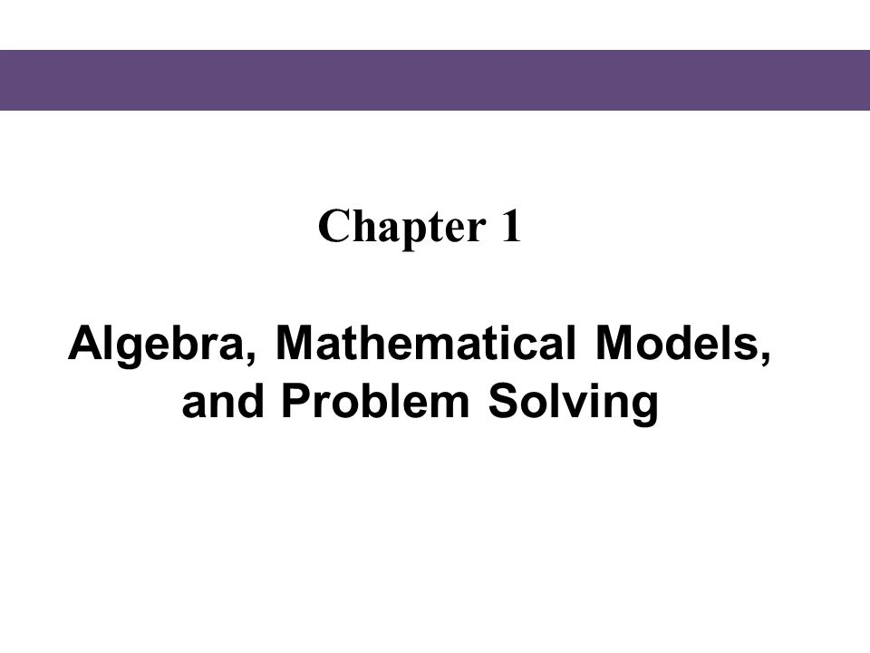 Chapter 1 Algebra, Mathematical Models, and Problem Solving