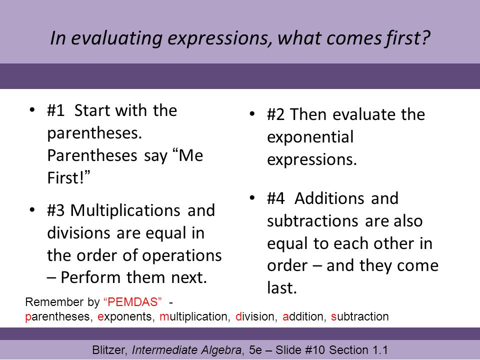 In evaluating expressions, what comes first? #1 Start with the parentheses. Parentheses say Me First! #2 Then evaluate the exponential expressions. #3